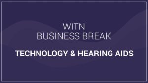 WITN Business Breaks Technology & Hearing Aids Video