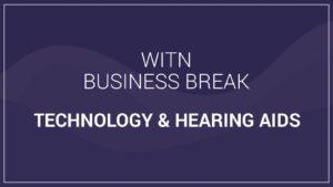 WITN Business Breaks Technology & Hearing Aids Video