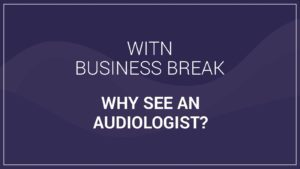 WITN Business Breaks Why Audiologists Video